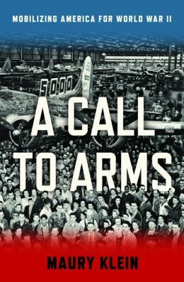 Klein, Maury. A Call to Arms: Mobilizing America for World War Ii. , 2013. Print.