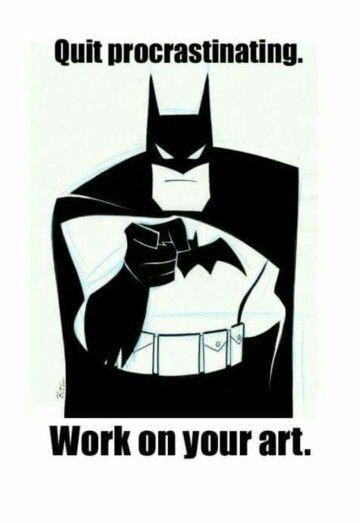 Batman does not like procrastinating