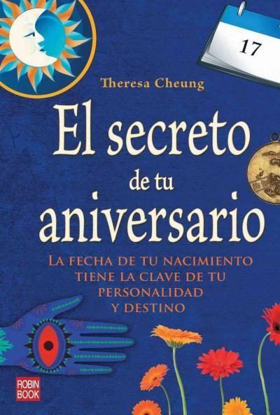 El secreto de tu aniversario / The Element Encyclopedia of Birthdays: La fecha de tu nacimiento tiene la clave de...
