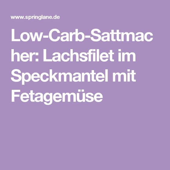 Low-Carb-Sattmacher: Lachsfilet im Speckmantel mit Fetagemüse