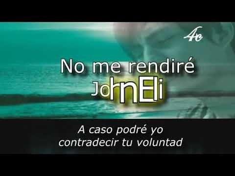 John Eli No Me Rendire Letra Para Youtube En 2020 Youtube Letras Cristianos