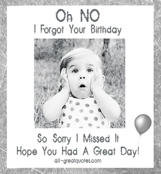 Image result for oops i forgot your birthday