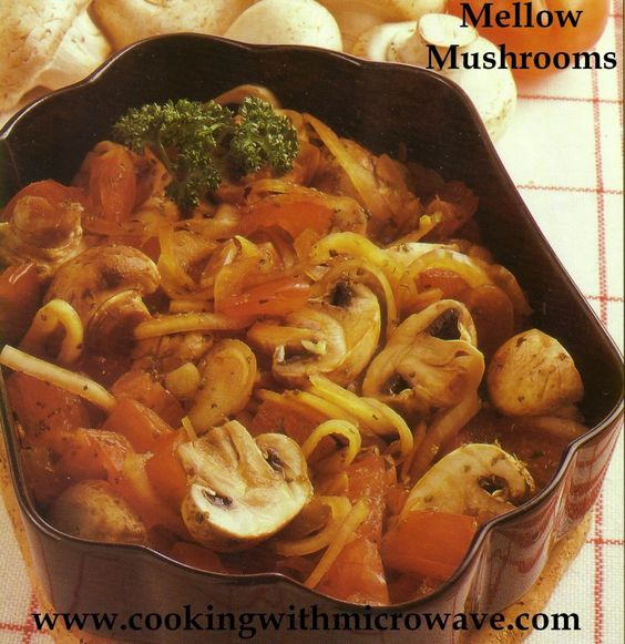 Mellow Mushrooms, quick and easy microwave dish made in a few minutes