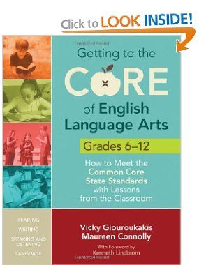 Getting to the Core of English Language Arts, Grades 6-12: How to Meet the Common Core State Standards with Lessons from the Classroom: Vicky M. (Menexas) Giouroukakis, Maureen Connolly: 9781452218816: Amazon.com: Books