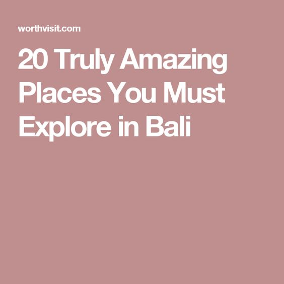 20 Truly Amazing Places You Must Explore in Bali