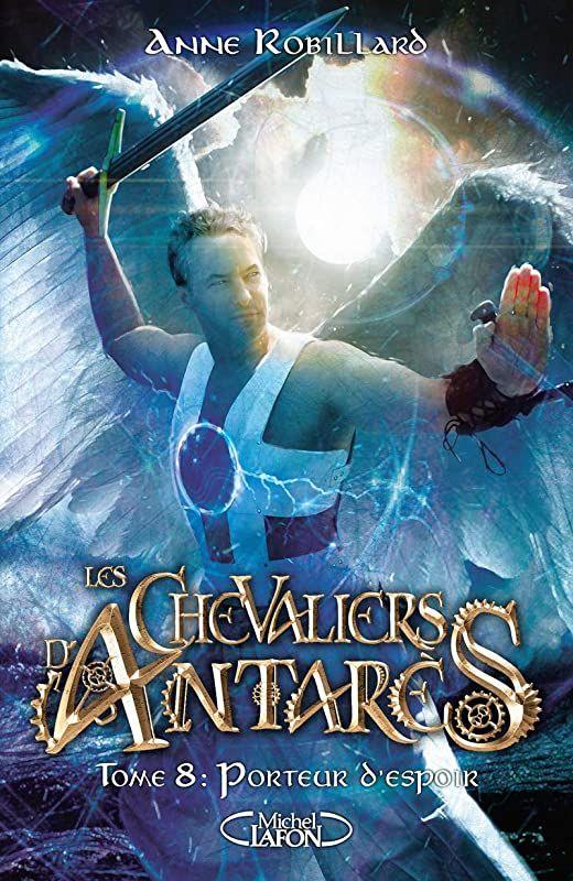 Pdf Gratuit Les Chevaliers D Antares Tome 8 Porteur D Espoir 8 De Anne Robillard Tome Ebook Free Reading