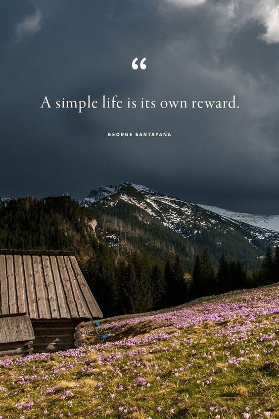 A Simple Life Is It S Own Reward George Santayana Simple Life Quotes Simplicity Quotes Minimalist Quotes