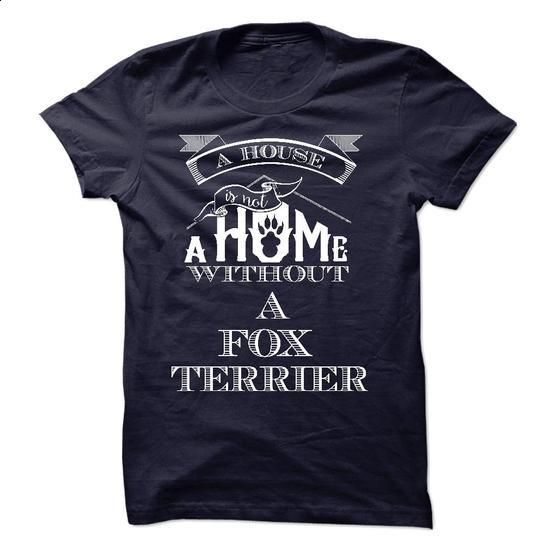 A House Is Not A Home Without A Fox Terrier  - cheap t shirts #shirt #teeshirt