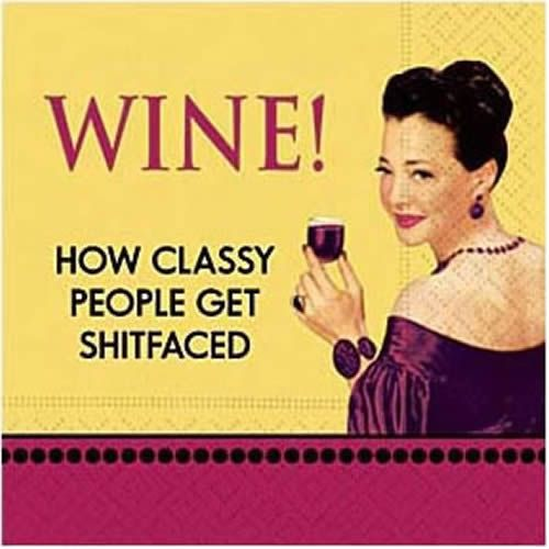 wine! how classy people get shitfaced.: Giggle, Truth, My Life, Classy People, So True, Funny Stuff, I M Classy, Stay Classy