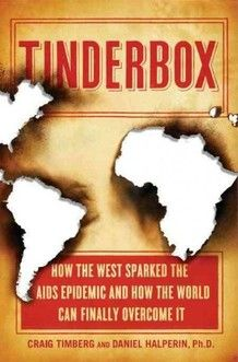 Tinderbox implicates colonial practices in the early spread of HIV and argues that HIV would never have become a global pandemic without the mobility, urbanization, medical campaigns and prostitution introduced to central Africa by Europeans.