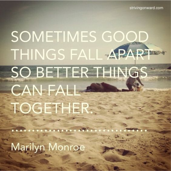 """Falling Apart Inspirational Quotes: """"Sometimes Good Things Fall Apart So Better Things Can"""