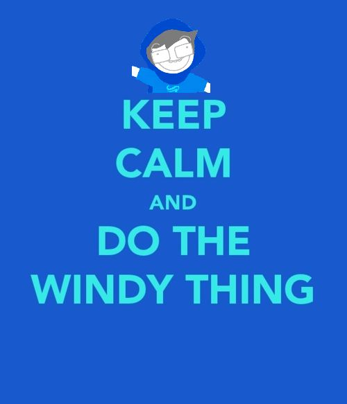 Haha DO THE WINDY THING!