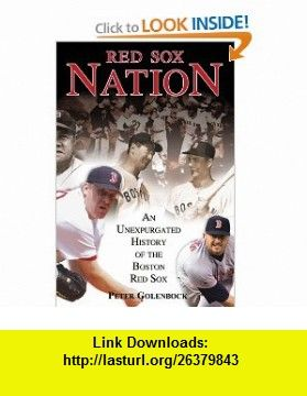Red Sox Nation An Unexpurgated History of the Boston Red Sox (9781572437449) Peter Golenbock , ISBN-10: 1572437448  , ISBN-13: 978-1572437449 ,  , tutorials , pdf , ebook , torrent , downloads , rapidshare , filesonic , hotfile , megaupload , fileserve