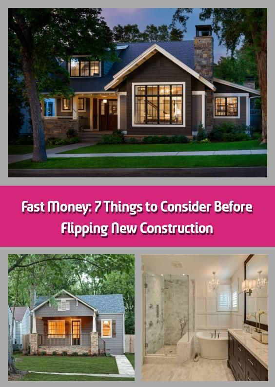 Fast Money 7 Things To Consider Before Flipping New Construction Whether You 8217 Re Addicted To Hou New Construction Flipping Houses New Home Construction