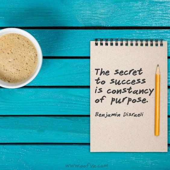 The secret to success is constancy of purpose. --Benjamin Disraeli #quoteoftheday #oofva