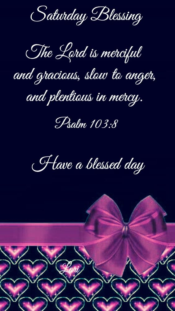 SATURDAY BLESSING: Psalm 103:8 (1611 KJV !!!!) HAVE A BLESSED DAY !!!!