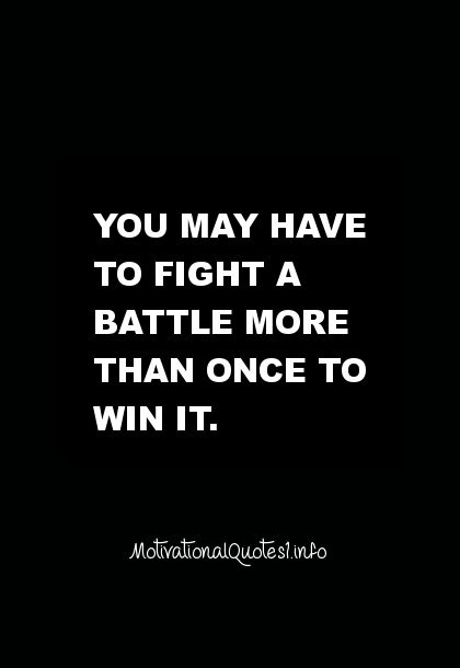 You may have to fight a battle more than once to win it. But then how do you know when you have won?