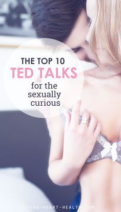 Save to watch later - the top ten Ted Talks about sexuality, relationships, orgasms and love.