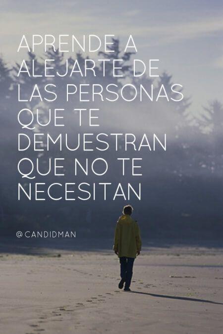 """""""Aprende a #Alejarte de las personas que te demuestran que no te necesitan"""". @candidman #Frases #Desamor"""