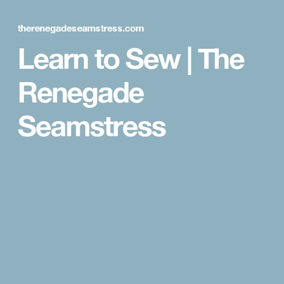 Learn to Sew | The Renegade Seamstress