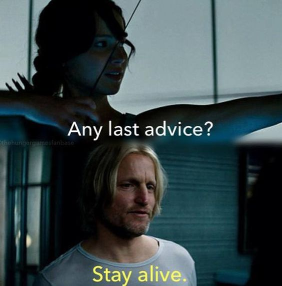 """Stay alive."" (Thisbis supposed to happen in The Hunger Games, not Catching Fire though.)"