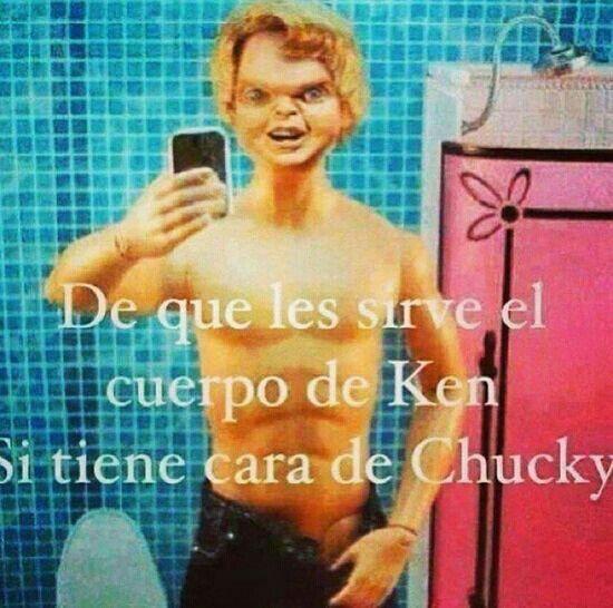 ¿De qué te sirve el cuerpo de Ken si tienes cara de Chucky?