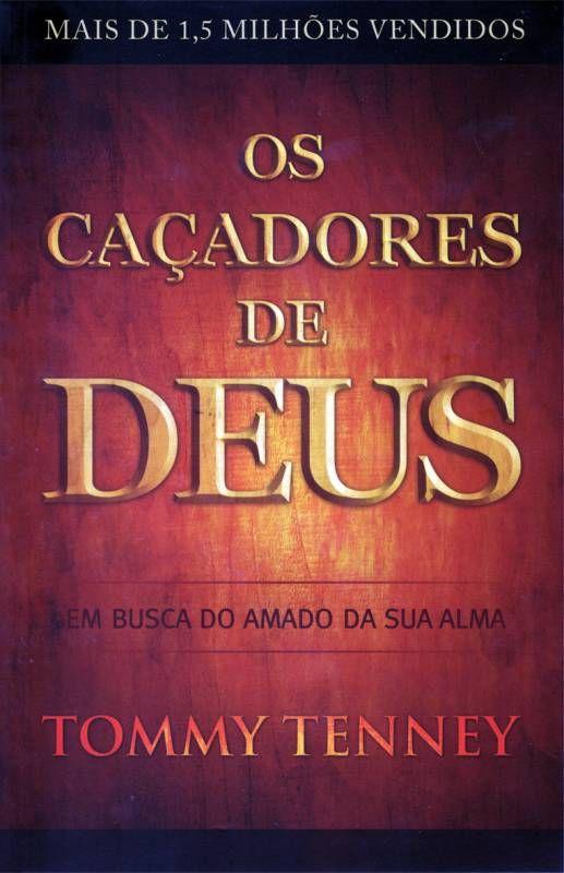 Livro Os Cacadores De Deus Tommy Tenney Livros Evangelicos