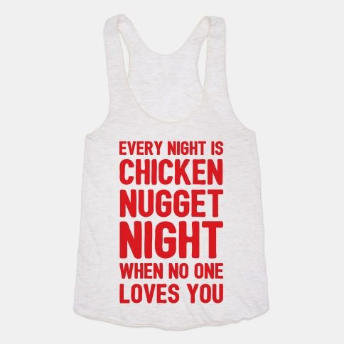 Every Night Is Chicken Nugget Night When No One Loves You #hungry #food #chickennuggets #single #alone