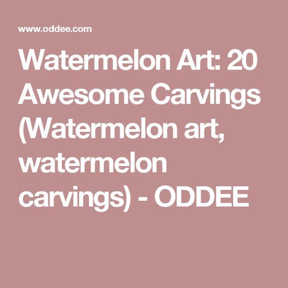 Watermelon Art: 20 Awesome Carvings (Watermelon art, watermelon carvings) - ODDEE