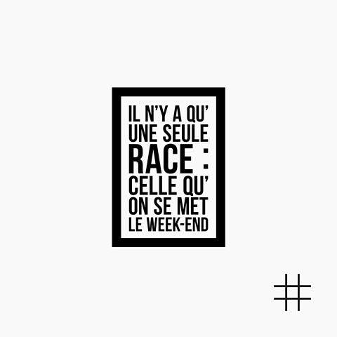 — Il n'y a qu'une seule race : celle qu'on se met le week-end. #LesCartons