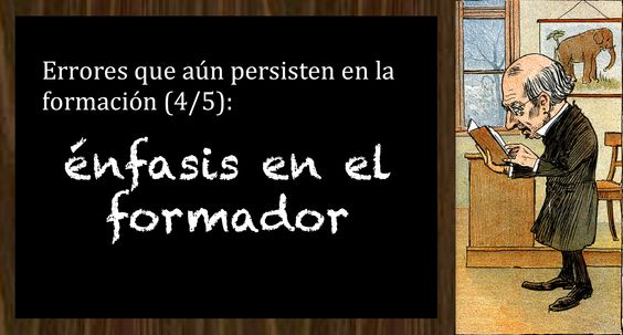 Errores que aun persisten en la formación (4/5): énfasis en el formador http://www.jesusalcoba.com/2015/10/13/errores-que-aun-persisten-en-la-formacion-45-enfasis-en-el-formador/