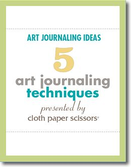 5 Art Journaling Techniques. Free E-book from Cloth Paper Scissors.