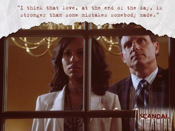 """""""I think that love, at the end of the day, is stronger than some mistakes somebody made."""" - Fitz, Scandal"""