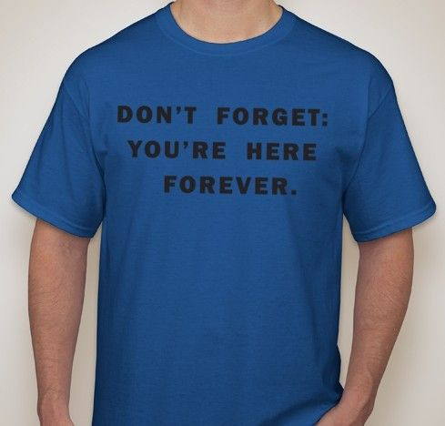 Don't Forget You're Here Forever T-shirt | Blasted Rat