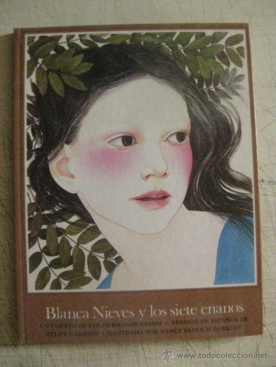BLANCA NIEVES Y LOS SIETE ENANOS. Un cuento de los hermanos Grimm. Versión en español de Felipe Garrido. Ilustrado por Nancy Ekholm Burkert.