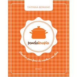 Panelaterapia Receitas Para Fazer da Cozinha o Seu Divã - Tatiana Romano