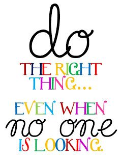Free Printables. Do the right thing even when no on is looking poster by technologyrocksseriously.: