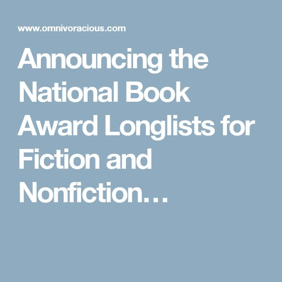 Announcing the National Book Award Longlists for Fiction and Nonfiction…