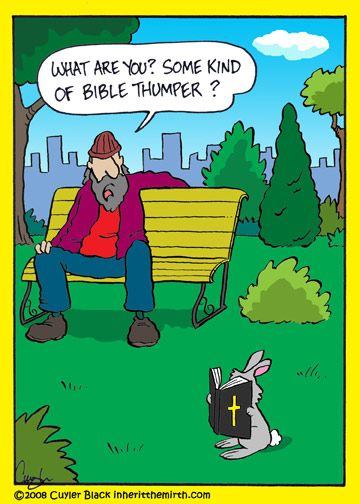 """What are you? Some kind of Bible Thumper?"" The Bible-reading bunny. inherit the mirth:"