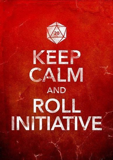 Keep calm and roll initiative!   http://www.roleplaying.company: