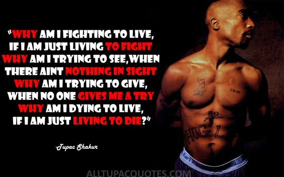 """Why am I fighting to live, If I am just living to fight Why am I trying to …"