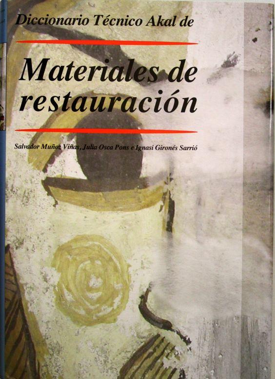 Diccionario de materiales de restauración / Salvador Muñoz Viñas, Julia Osca Pons, Ignasi Gironés Sarrió. + info: http://www.akal.com/libros/Diccionario-de-materiales-de-la-restauraciOn/9788446025887