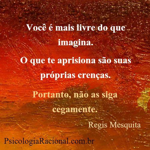 Você é mais livre do que imagina. O que te aprisiona são suas próprias crenças. Portanto, não as siga cegamente.  Regis Mesquita http://www.psicologiaracional.com.br/  #medo #insucesso  #limites