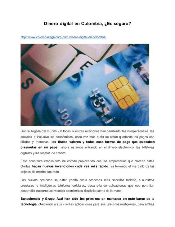 Dinero digital en Colombia, ¿Es seguro? http://www.colombialegalcorp.com/dinero-digital-en-colombia/ Con la llegada del mu...