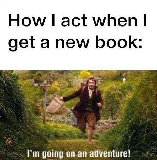 How I act when I get a new book: I'm going on an adventure!