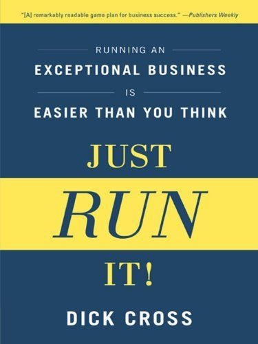 """Just Run It!"" {book} http://amzn.to/HlbkNm Running an Exceptional Business Is Easier Than You Think [by Bostonian @DickCross3]"