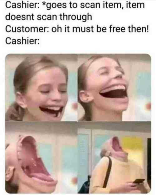 when the item doesnt scan and the customer says it must be free Don't you just love to hear this joke the 7th time this day? working in retail meme funny fun