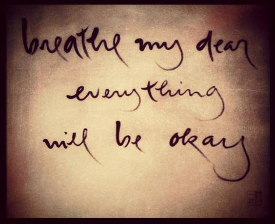 Breathe my dear, everything will be okay. ~ Thich Nhat Hanh: