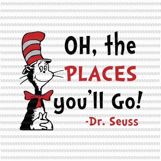 Oh The Places Youll Go Dr Seuss Dr Seuss Svg Dr Seuss Quote Dr Seuss Design Cat In The Hat Svg Thing 1 Thing 2 Thing 3 Svg Png Dxf Eps File