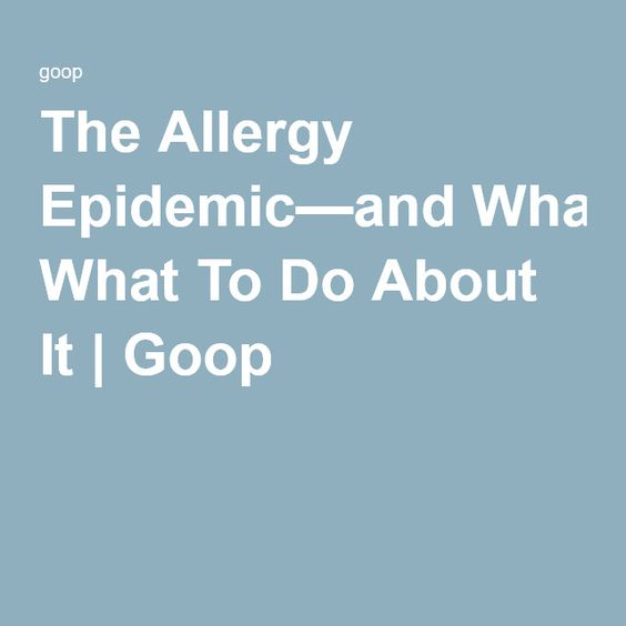 The Allergy Epidemic—and What To Do About It | Goop
